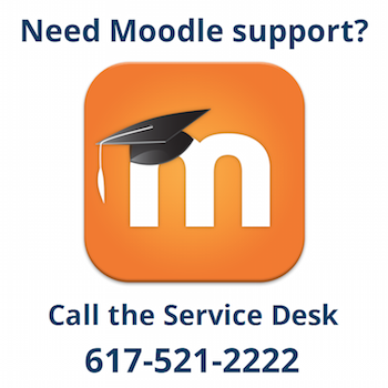 Call the Service Desk at 617-521-2222 for Moodle Support
